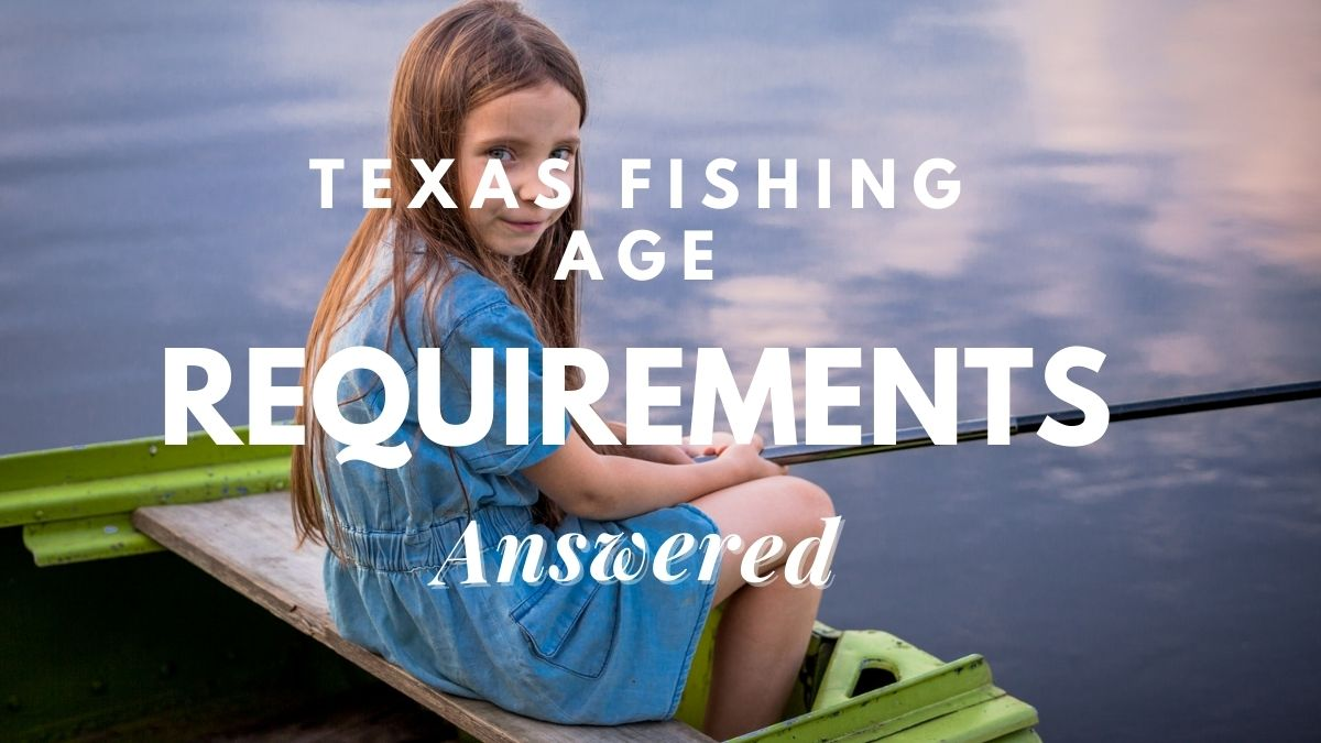 texas fishing age requirements [answered]